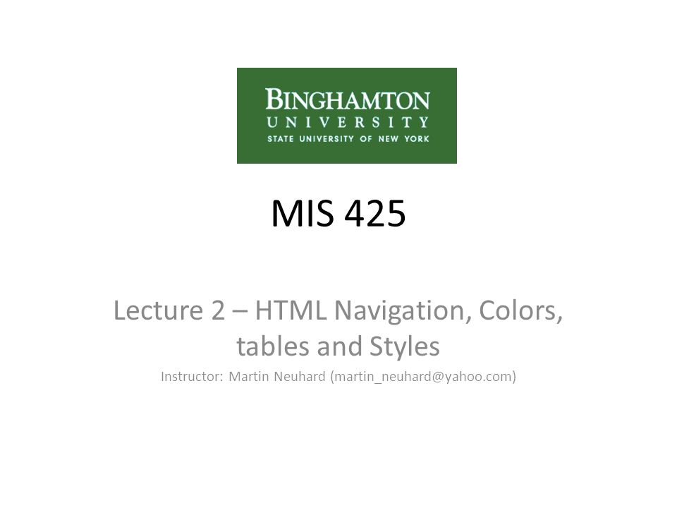 MIS 425 Lecture 2 – HTML Navigation, Colors, tables and Styles Instructor: Martin Neuhard (martin_neuhard@yahoo.com)
