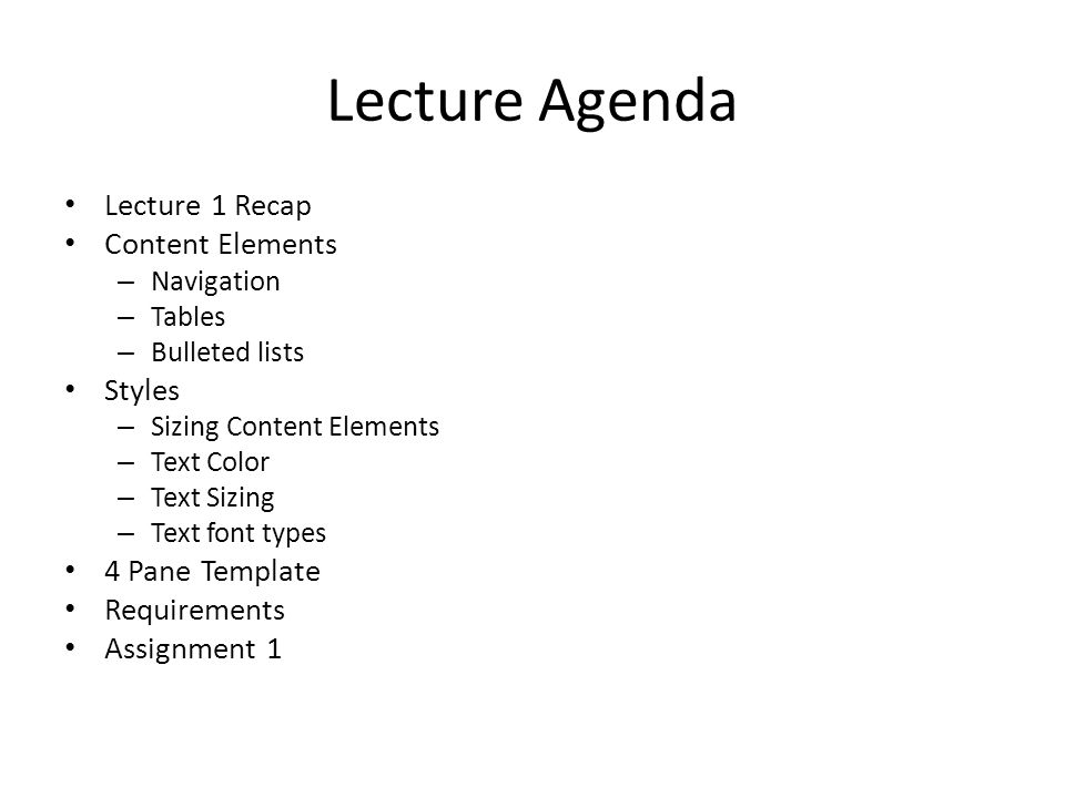 Lecture Agenda Lecture 1 Recap Content Elements – Navigation – Tables – Bulleted lists Styles – Sizing Content Elements – Text Color – Text Sizing – T