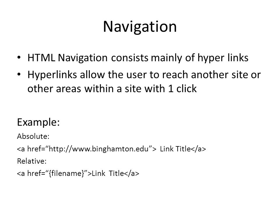Navigation HTML Navigation consists mainly of hyper links Hyperlinks allow the user to reach another site or other areas within a site with 1 click Ex