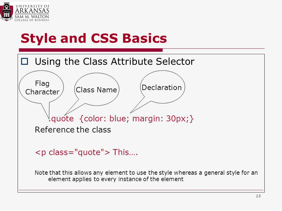 Style and CSS Basics  Using the Class Attribute Selector.quote {color: blue; margin: 30px;} Reference the class This….