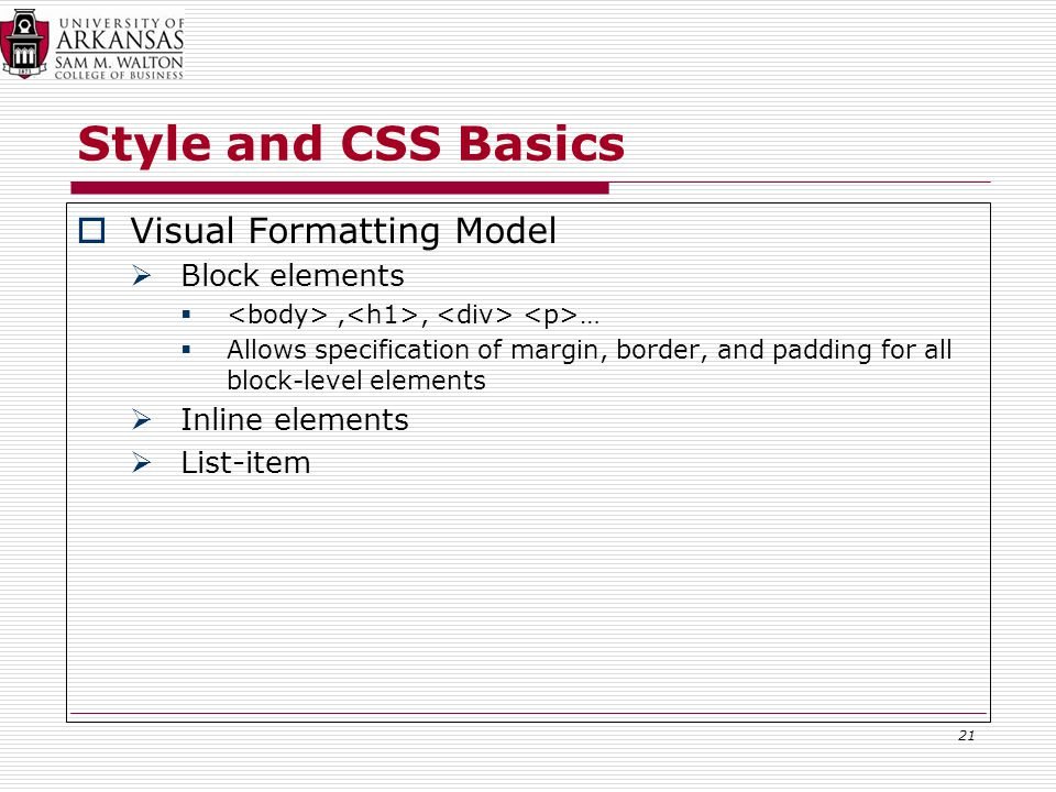 Style and CSS Basics  Visual Formatting Model  Block elements ,, …  Allows specification of margin, border, and padding for all block-level elements  Inline elements  List-item 21