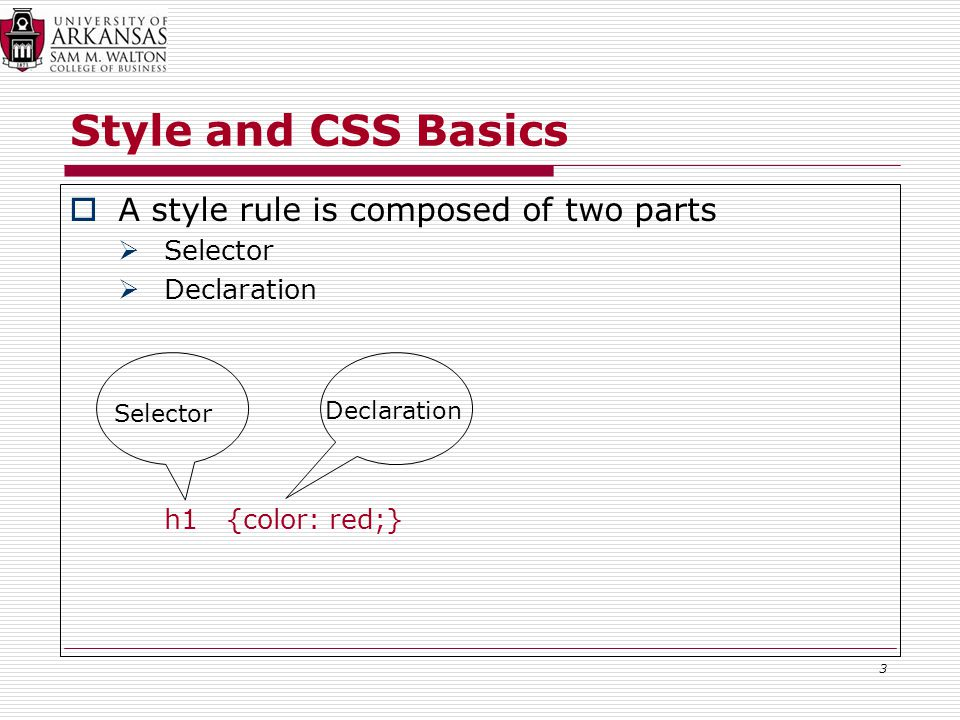 Style and CSS Basics  A style rule is composed of two parts  Selector  Declaration h1 {color: red;} 3 Declaration Selector