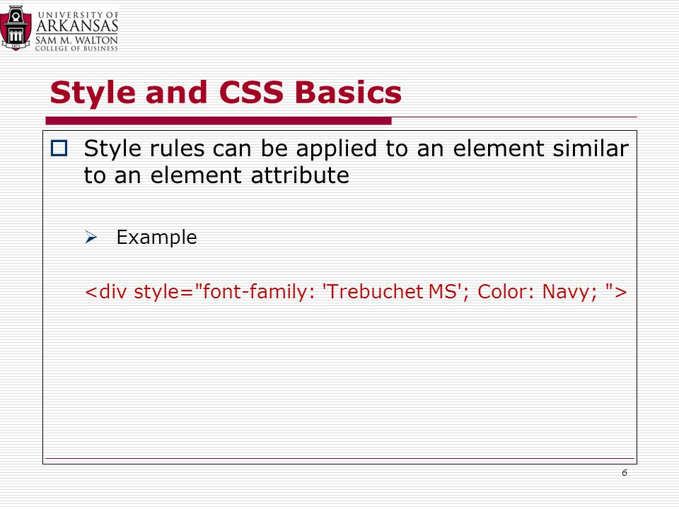 Style and CSS Basics  Style rules can be applied to an element similar to an element attribute  Example 6