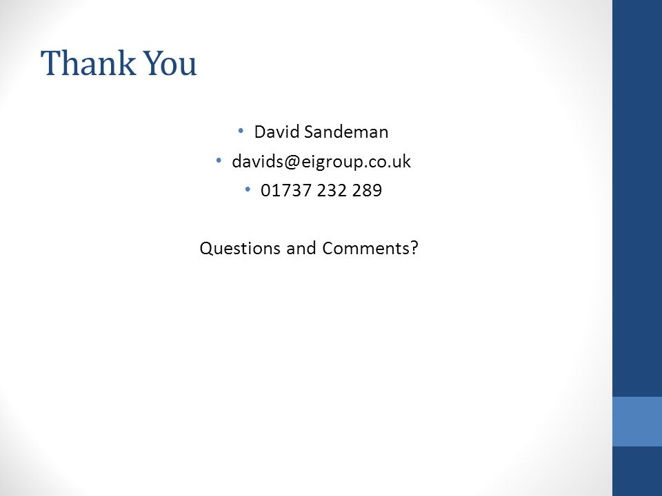 Thank You David Sandeman davids@eigroup.co.uk 01737 232 289 Questions and Comments