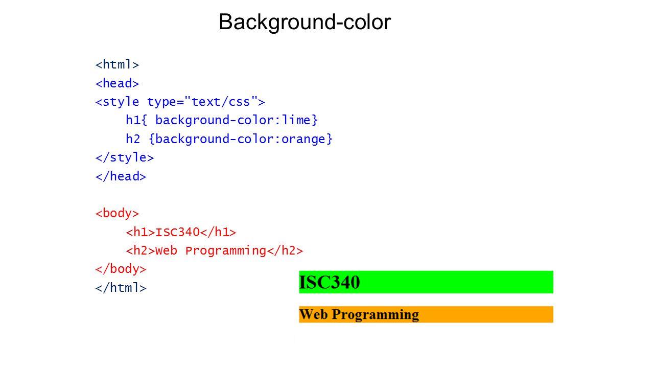 Background-color h1{ background-color:lime} h2 {background-color:orange} ISC340 Web Programming