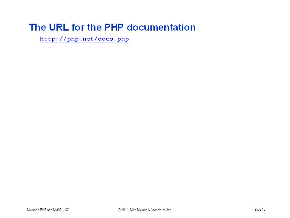 Murach s PHP and MySQL, C2© 2010, Mike Murach & Associates, Inc.Slide 10