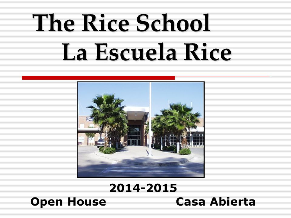 The Rice School La Escuela Rice 2014-2015 Open HouseCasa Abierta