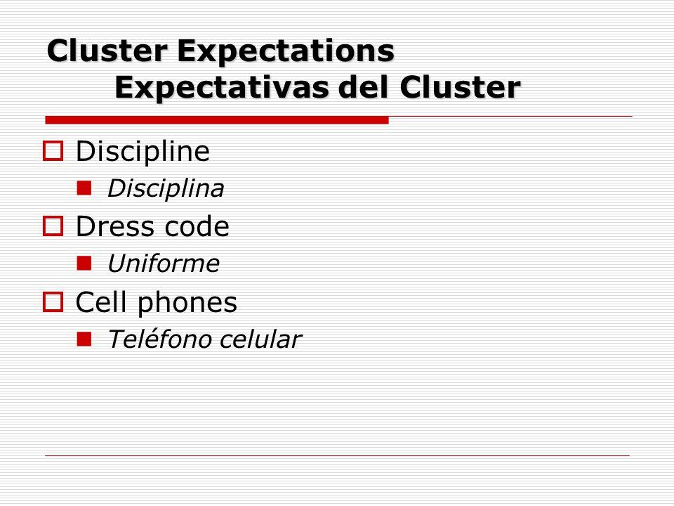 Cluster Expectations Expectativas del Cluster  Discipline Disciplina  Dress code Uniforme  Cell phones Teléfono celular