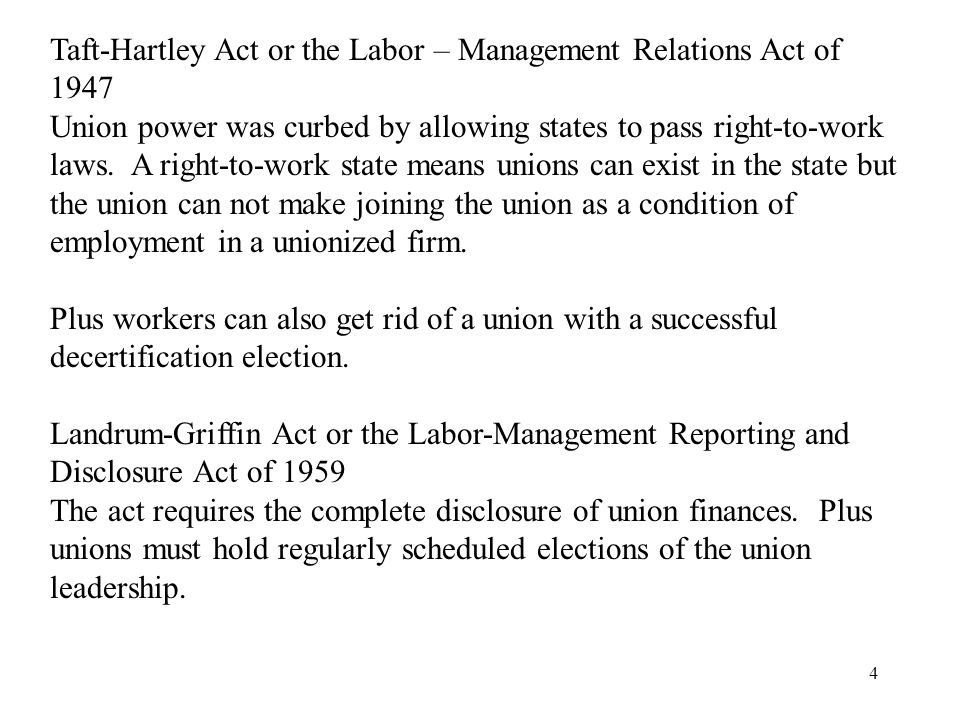 4 Taft-Hartley Act or the Labor – Management Relations Act of 1947 Union power was curbed by allowing states to pass right-to-work laws.