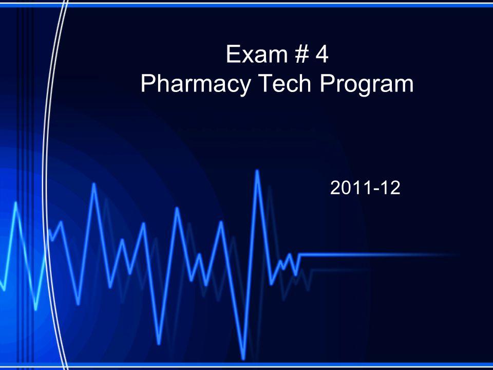 Exam # 4 Pharmacy Tech Program 2011-12