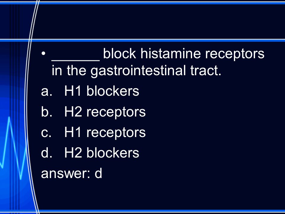 ______ block histamine receptors in the gastrointestinal tract.