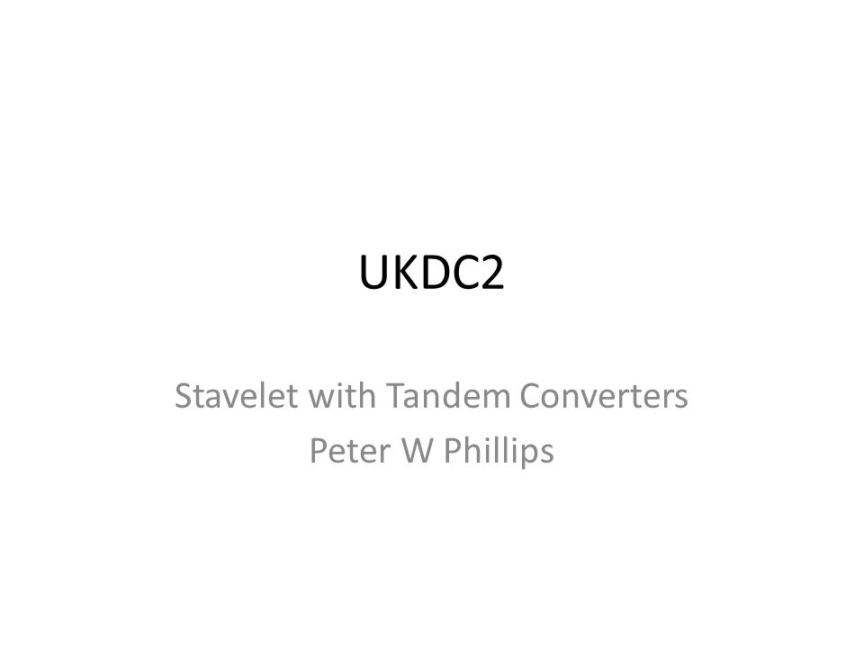 UKDC2 Stavelet with Tandem Converters Peter W Phillips