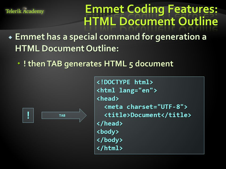  Emmet has a special command for generation a HTML Document Outline:  .