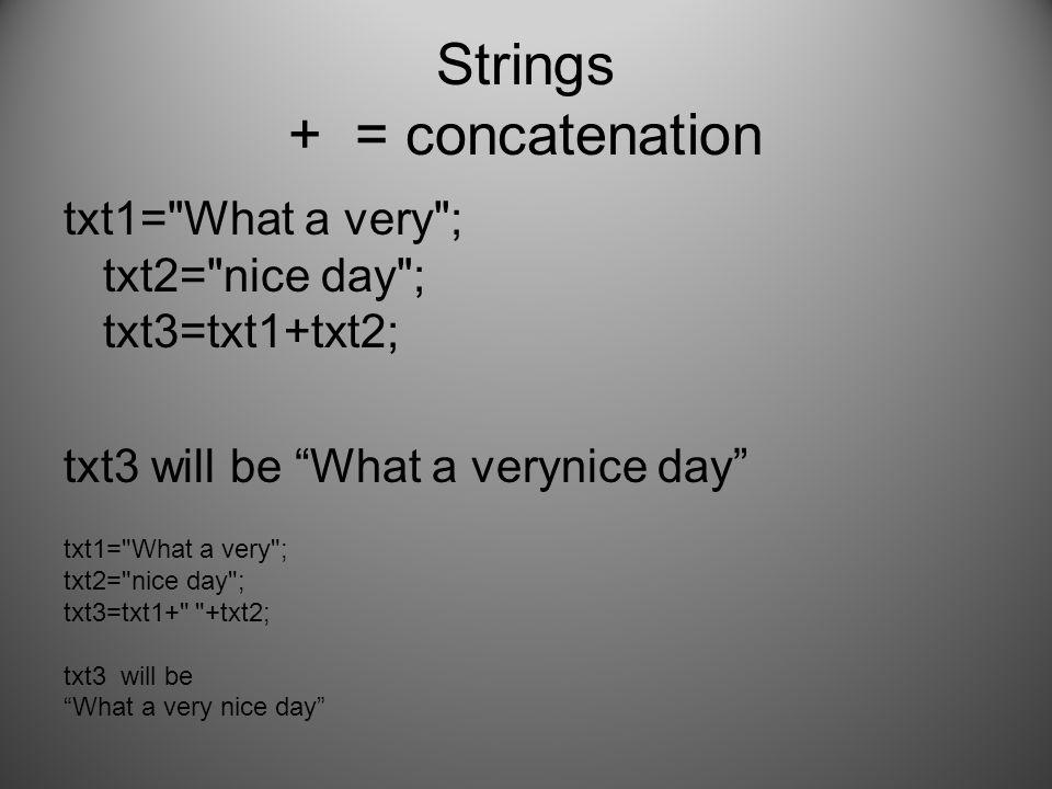 Strings + = concatenation txt1=