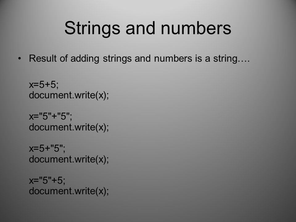 Strings and numbers Result of adding strings and numbers is a string….
