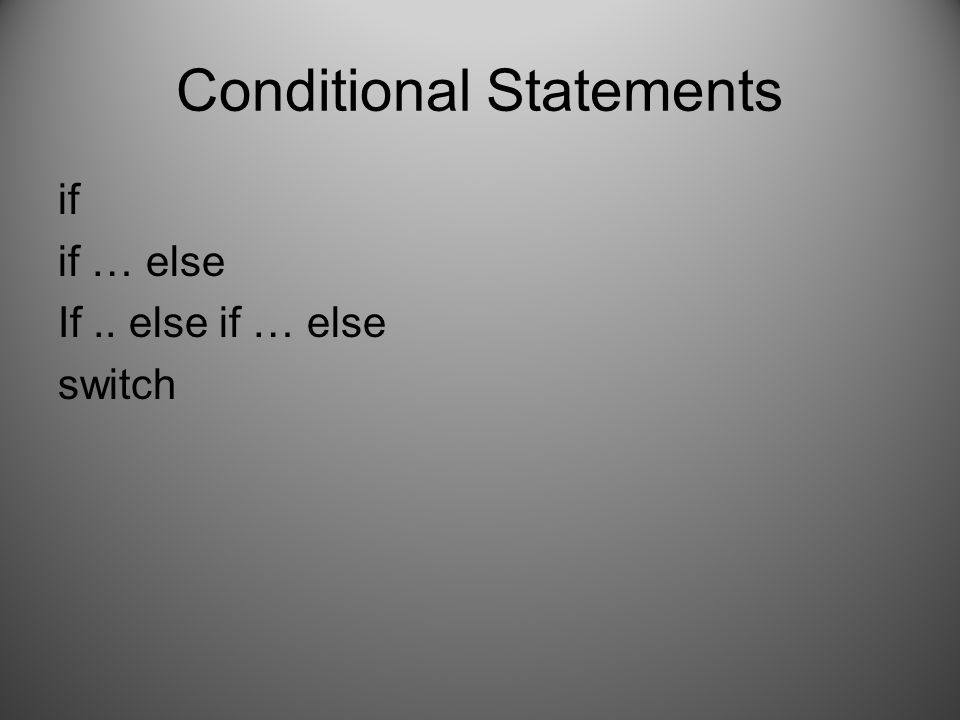 Conditional Statements if if … else If.. else if … else switch