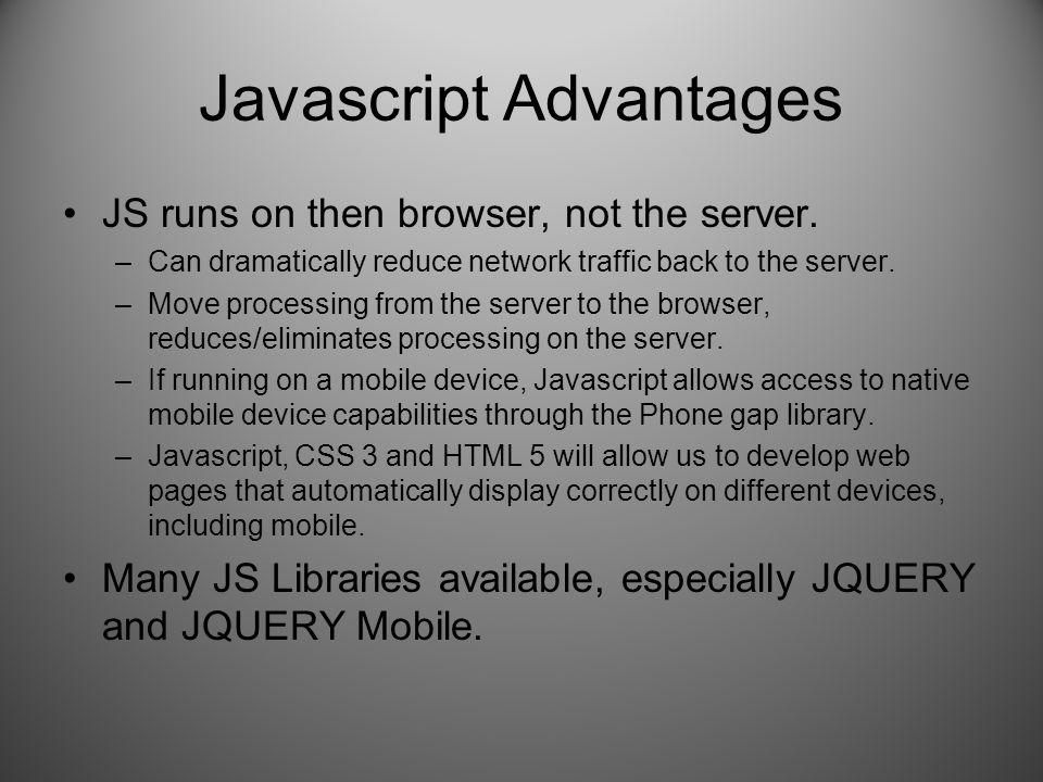 Javascript Advantages JS runs on then browser, not the server.