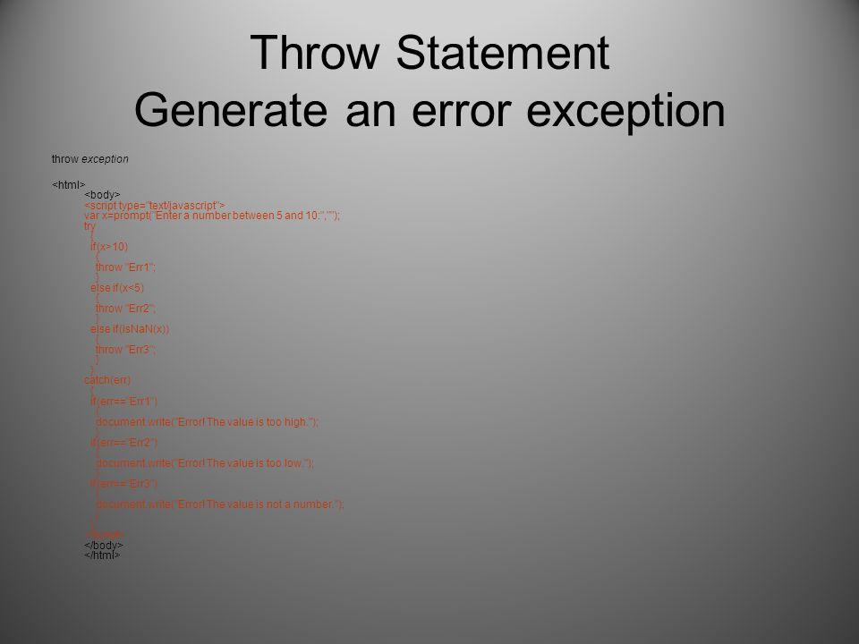 Throw Statement Generate an error exception throw exception var x=prompt(
