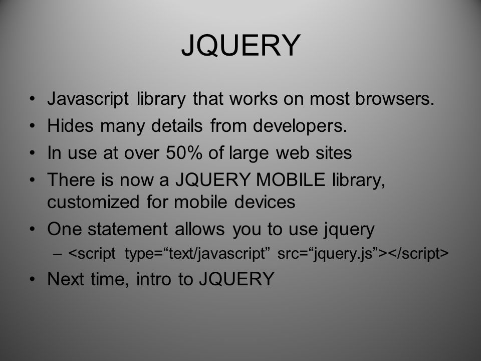 JQUERY Javascript library that works on most browsers. Hides many details from developers. In use at over 50% of large web sites There is now a JQUERY