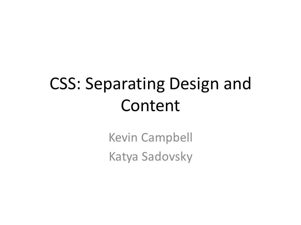 CSS: Separating Design and Content Kevin Campbell Katya Sadovsky