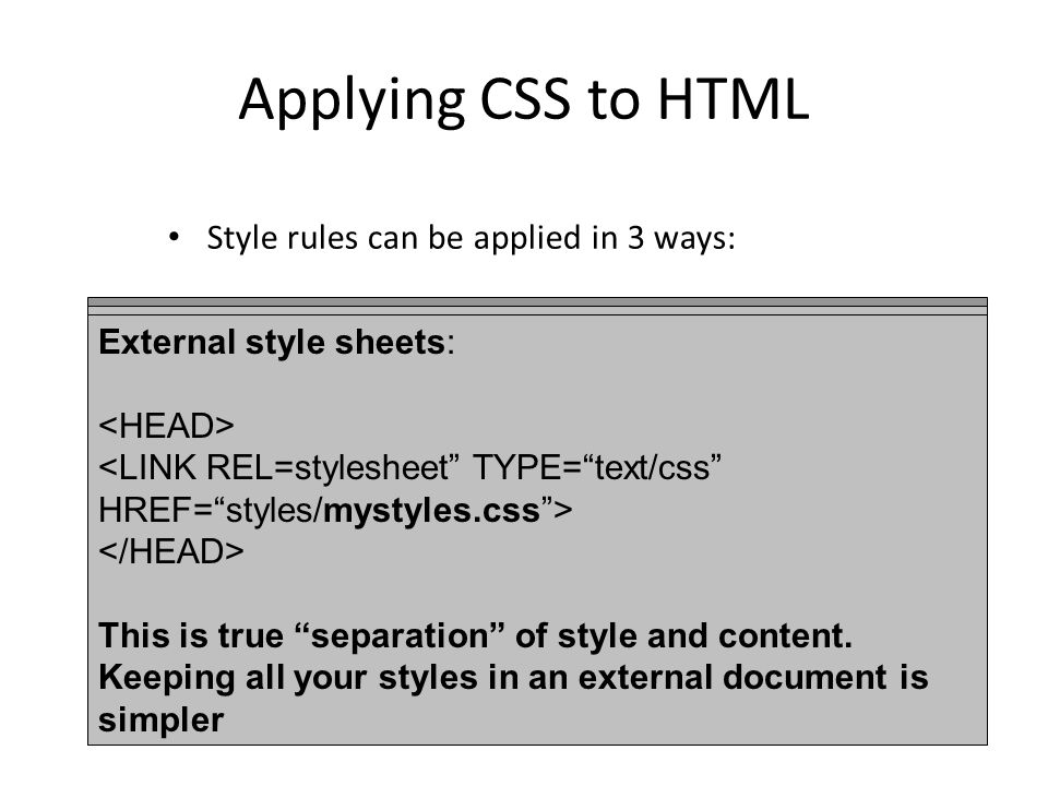 Applying CSS to HTML Style rules can be applied in 3 ways: Inline Styles: A large purple Heading For individual elements using the STYLE attribute Embedded style sheets: Stylin'.