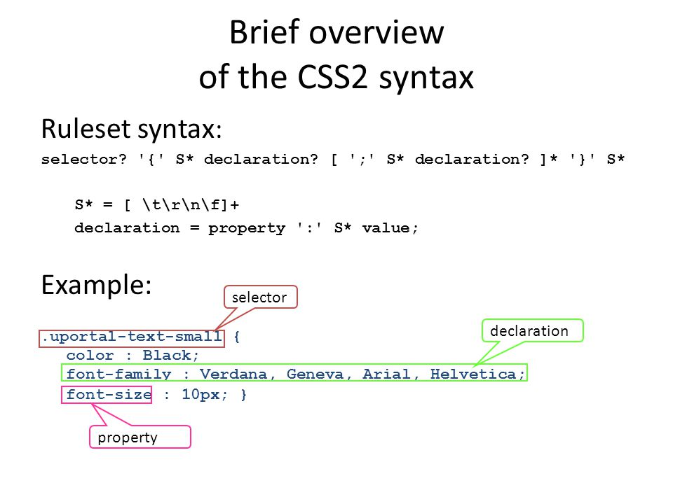 Brief overview of the CSS2 syntax Ruleset syntax : selector.
