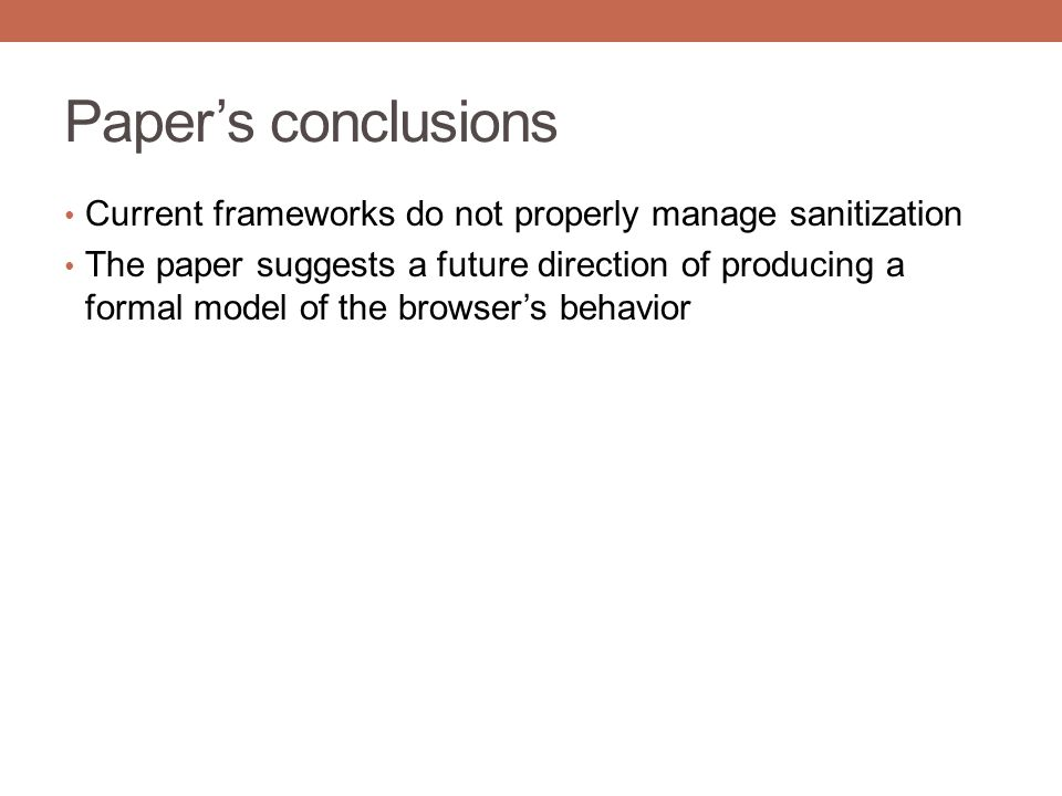 Paper's conclusions Current frameworks do not properly manage sanitization The paper suggests a future direction of producing a formal model of the br