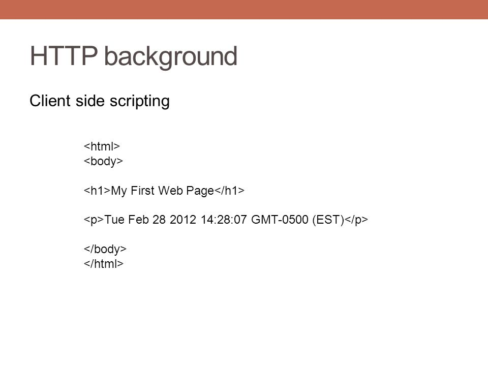 HTTP background Client side scripting My First Web Page Tue Feb 28 2012 14:28:07 GMT-0500 (EST)