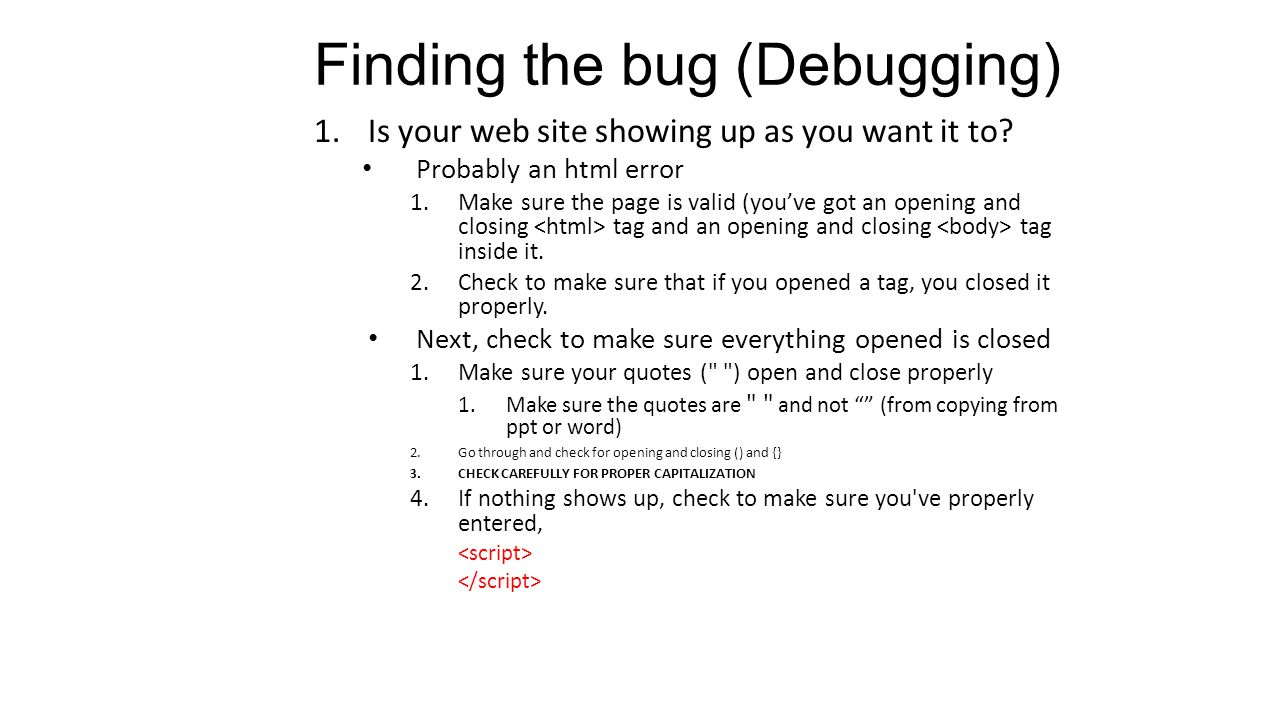 Finding the bug (Debugging) 1.Is your web site showing up as you want it to.