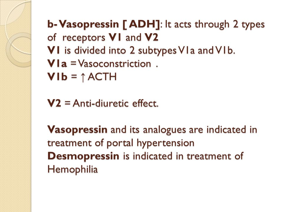b- Vasopressin [ ADH]: It acts through 2 types of receptors V1 and V2 V1 is divided into 2 subtypes V1a and V1b.