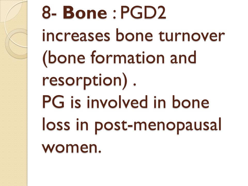 8- Bone : PGD2 increases bone turnover (bone formation and resorption).