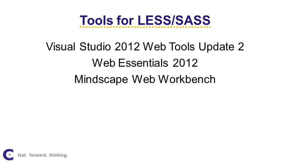Tools for LESS/SASS Visual Studio 2012 Web Tools Update 2 Web Essentials 2012 Mindscape Web Workbench fast.