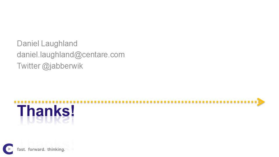 Daniel Laughland daniel.laughland@centare.com Twitter @jabberwik fast. forward. thinking.