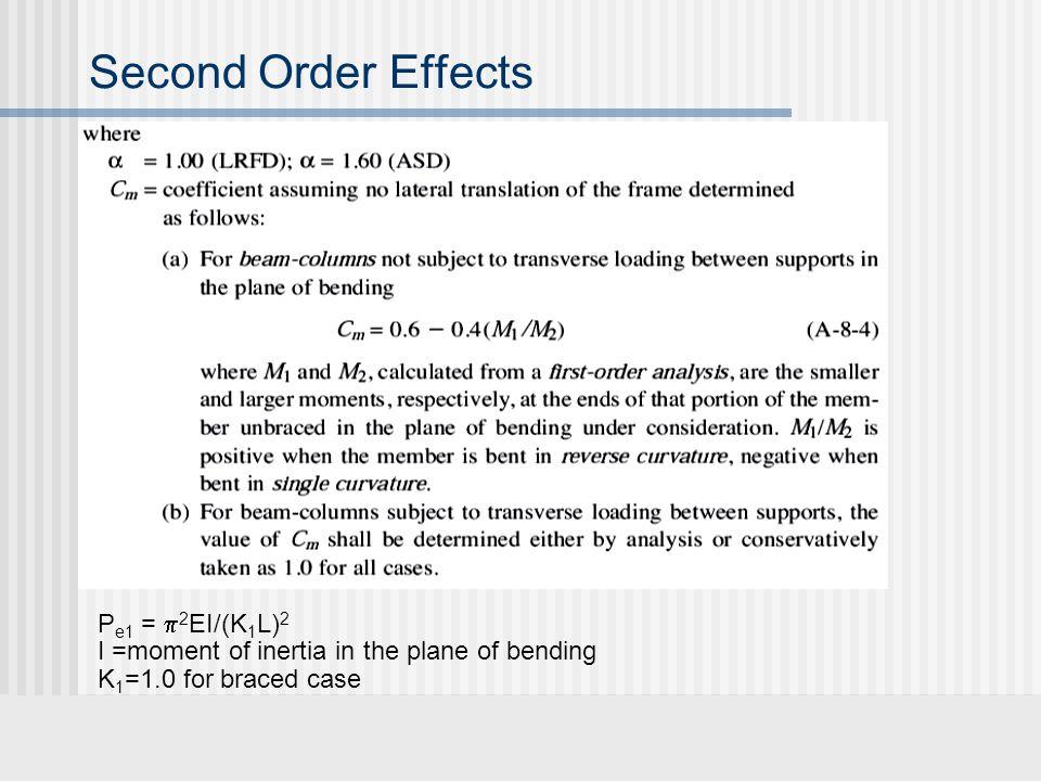 Second Order Effects P e1 =  2 EI/(K 1 L) 2 I =moment of inertia in the plane of bending K 1 =1.0 for braced case