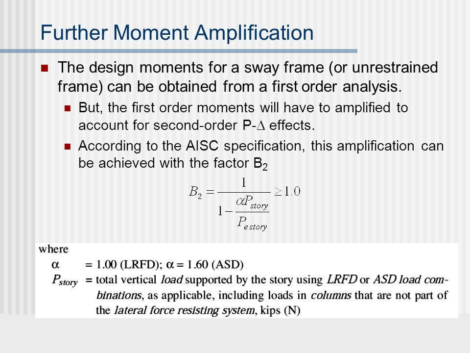 Further Moment Amplification The design moments for a sway frame (or unrestrained frame) can be obtained from a first order analysis.