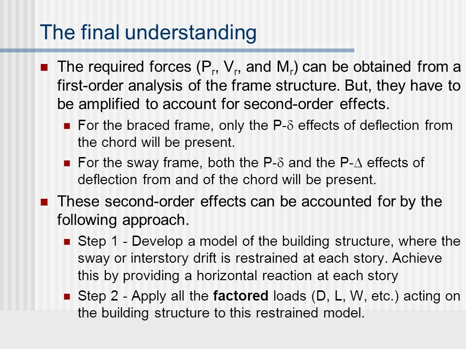 The final understanding The required forces (P r, V r, and M r ) can be obtained from a first-order analysis of the frame structure. But, they have to