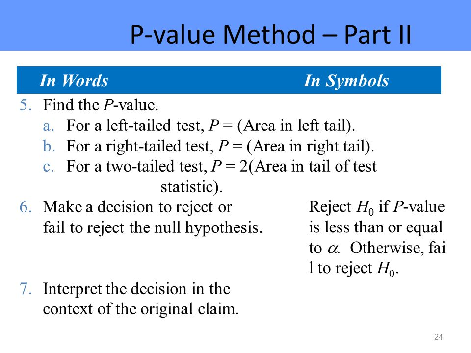 24 P-value Method – Part II Reject H 0 if P-value is less than or equal to .