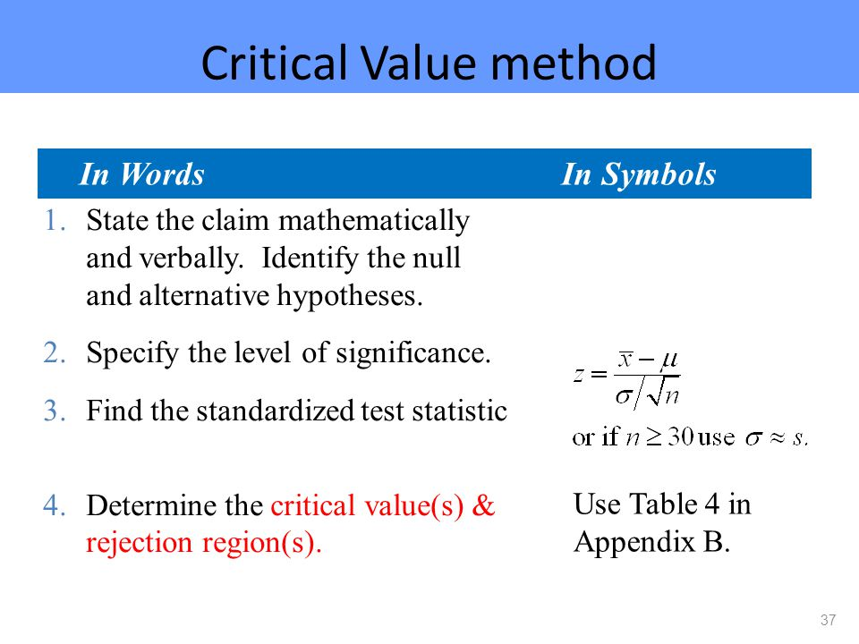 Critical Value method 37 1.State the claim mathematically and verbally.
