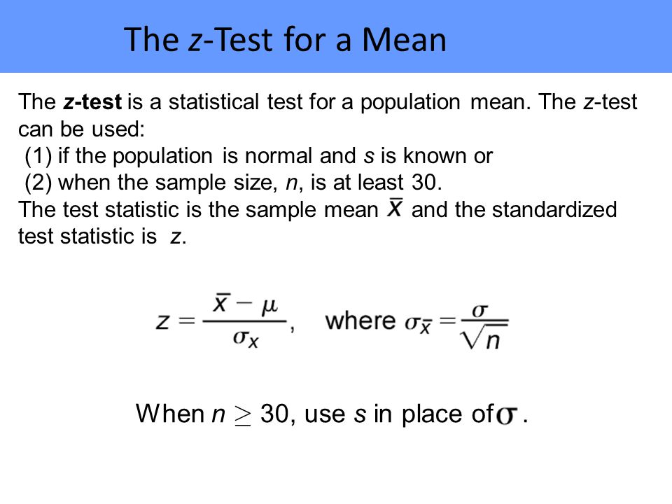 The z-Test for a Mean The z-test is a statistical test for a population mean.