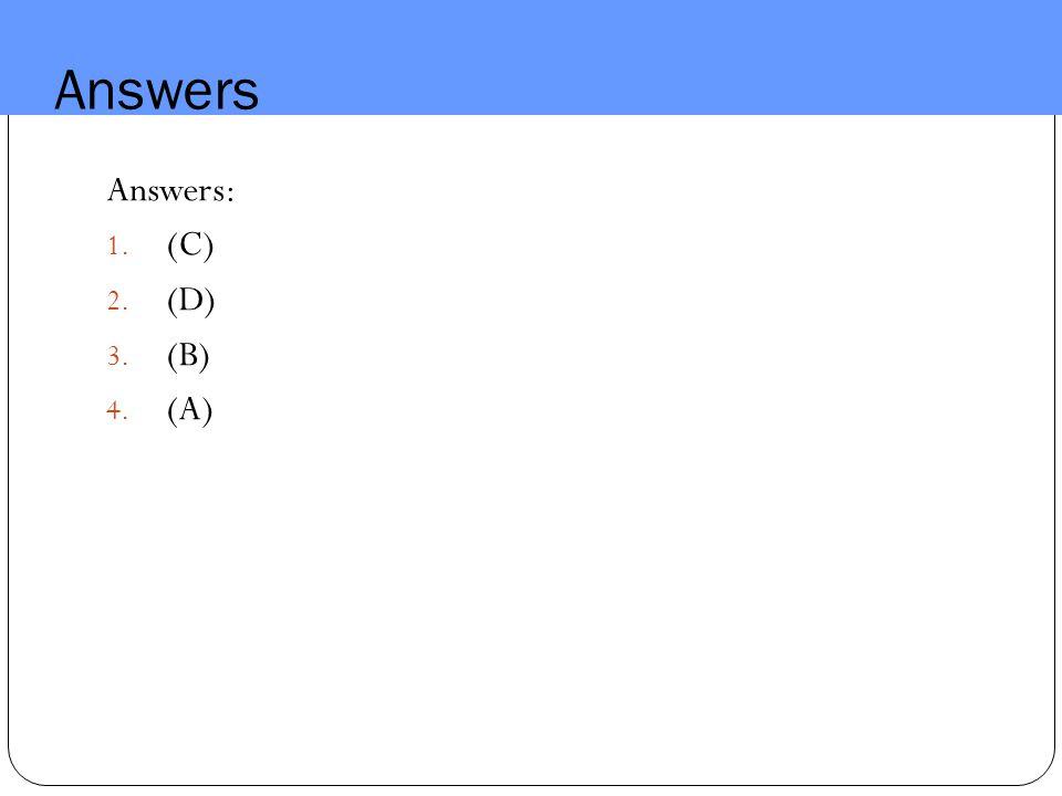 Answers Answers: 1. (C) 2. (D) 3. (B) 4. (A)