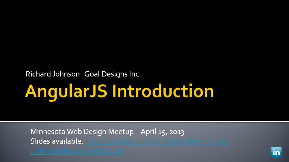Richard Johnson Goal Designs Inc. Minnesota Web Design Meetup – April 15, 2013 Slides available: http://goaldesigns.com/presentations-2013http://goald