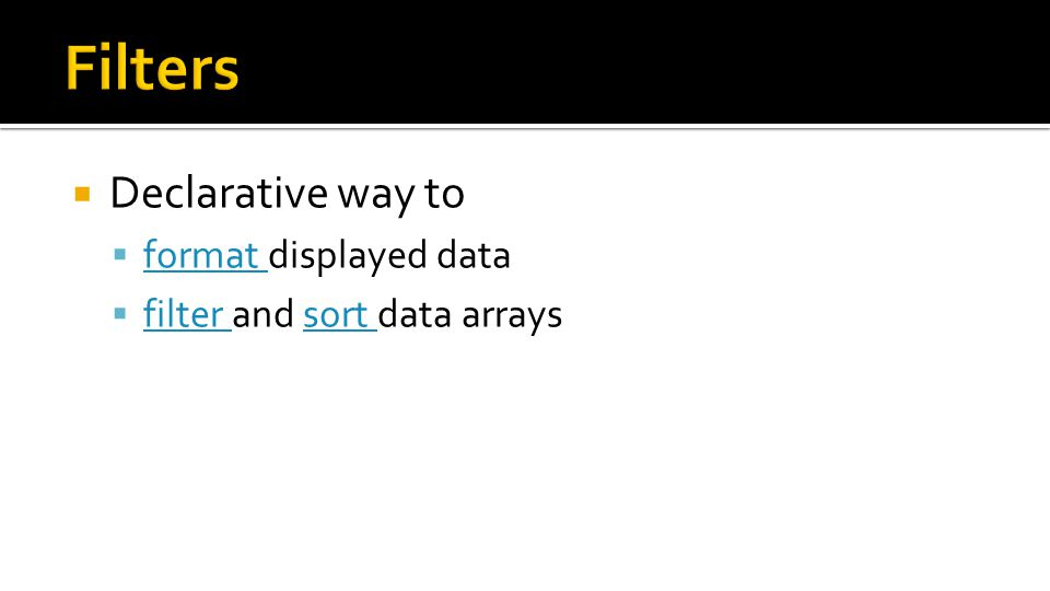  Declarative way to  format displayed data format  filter and sort data arrays filter sort
