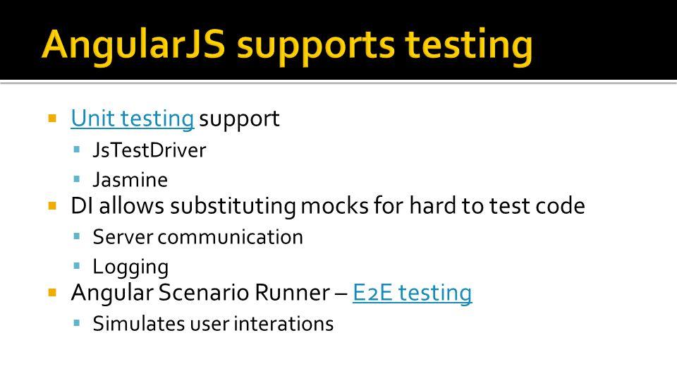  Unit testing support Unit testing  JsTestDriver  Jasmine  DI allows substituting mocks for hard to test code  Server communication  Logging  A