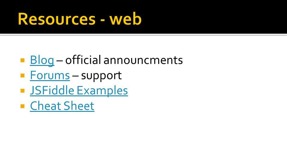  Blog – official announcments Blog  Forums – support Forums  JSFiddle Examples JSFiddle Examples  Cheat Sheet Cheat Sheet