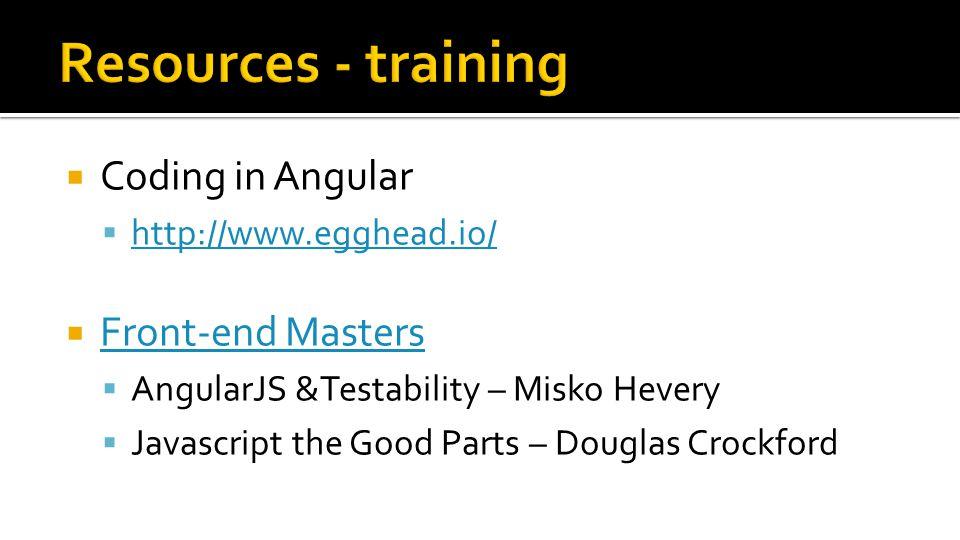  Coding in Angular  http://www.egghead.io/ http://www.egghead.io/  Front-end Masters Front-end Masters  AngularJS &Testability – Misko Hevery  Ja