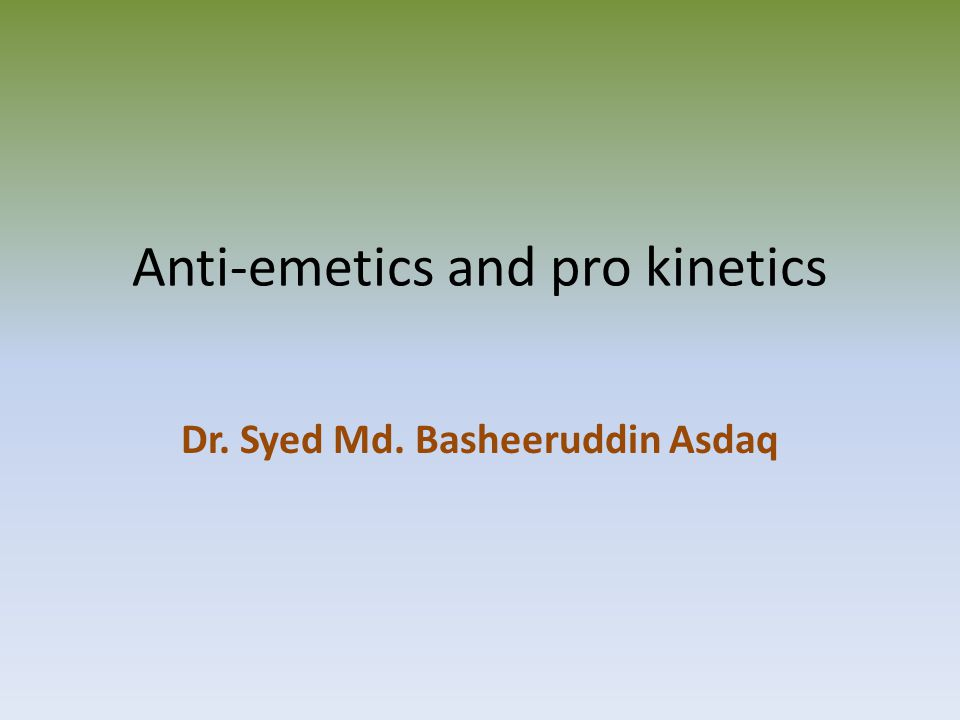 Anti-emetics and pro kinetics Dr. Syed Md. Basheeruddin Asdaq