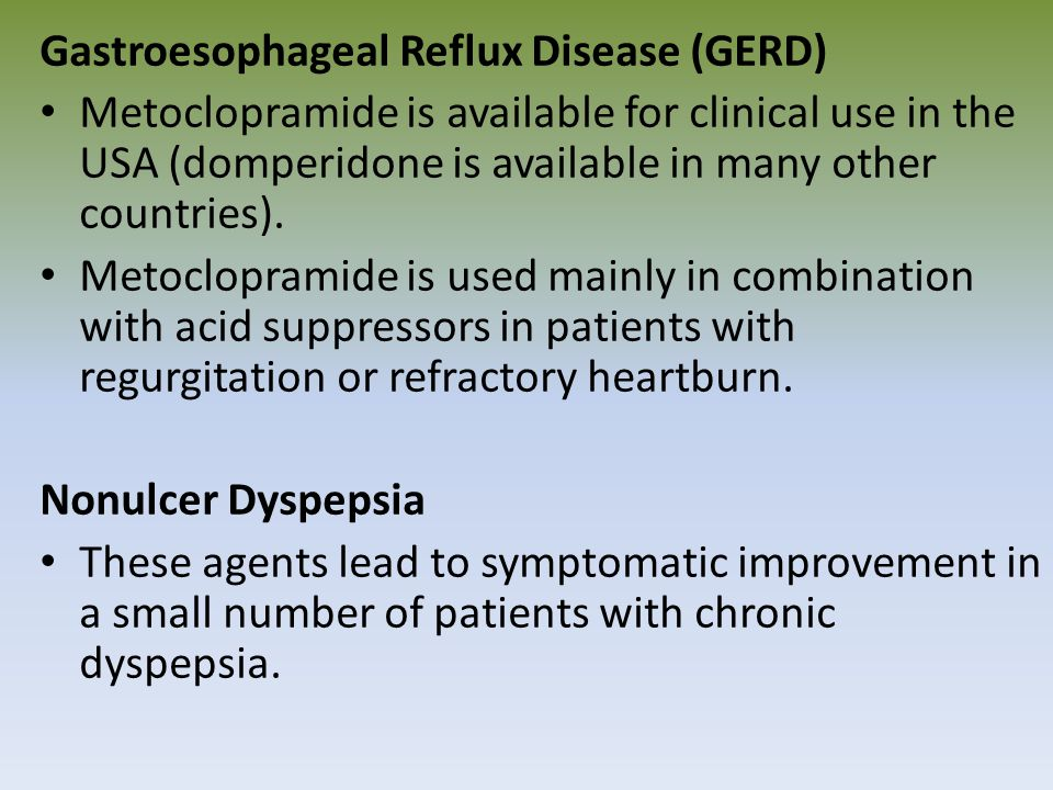 Gastroesophageal Reflux Disease (GERD) Metoclopramide is available for clinical use in the USA (domperidone is available in many other countries). Met