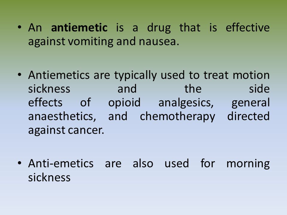 An antiemetic is a drug that is effective against vomiting and nausea. Antiemetics are typically used to treat motion sickness and the side effects of