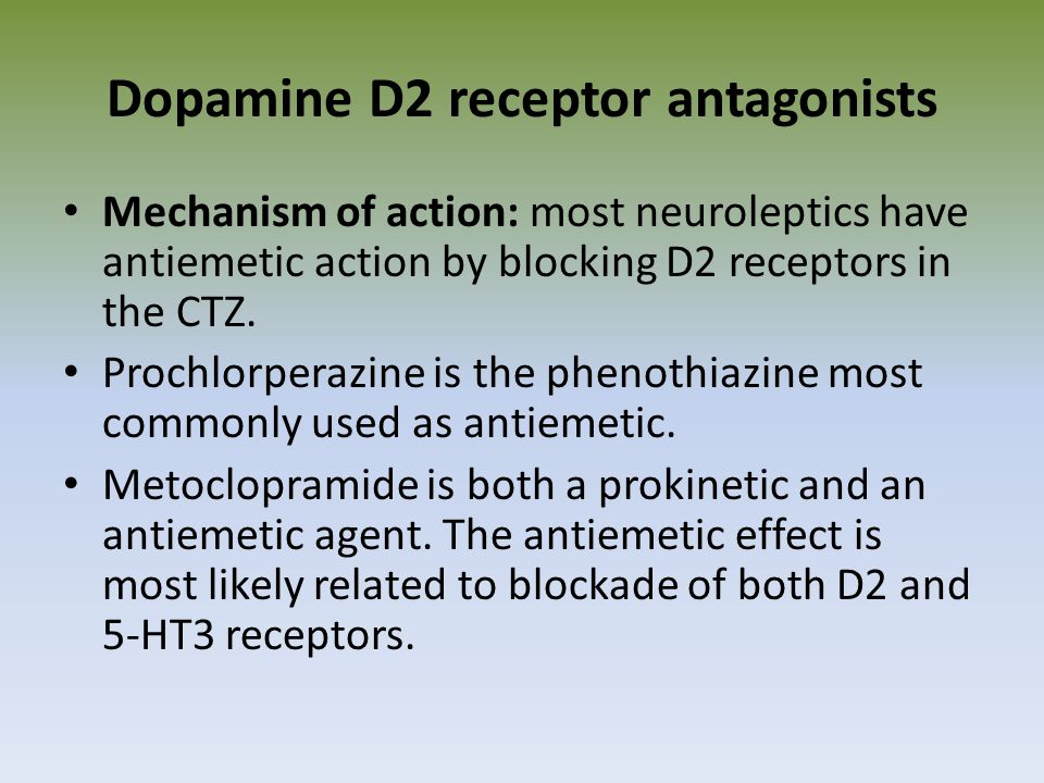 Dopamine D2 receptor antagonists Mechanism of action: most neuroleptics have antiemetic action by blocking D2 receptors in the CTZ. Prochlorperazine i